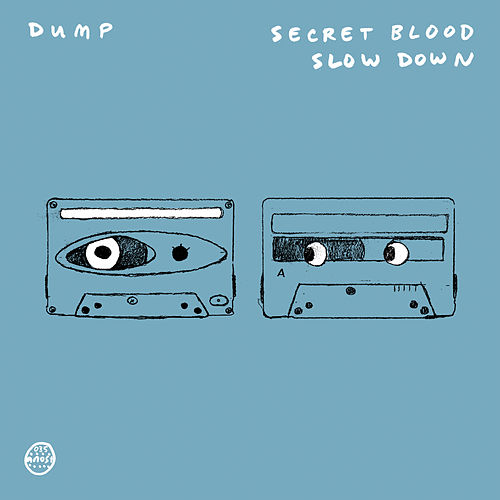 Secret Blood/ Slow Down by Dump