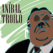 Aníbal Troilo by Anibal Troilo