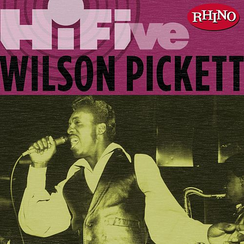 Rhino Hi-five: Wilson Pickett by Wilson Pickett