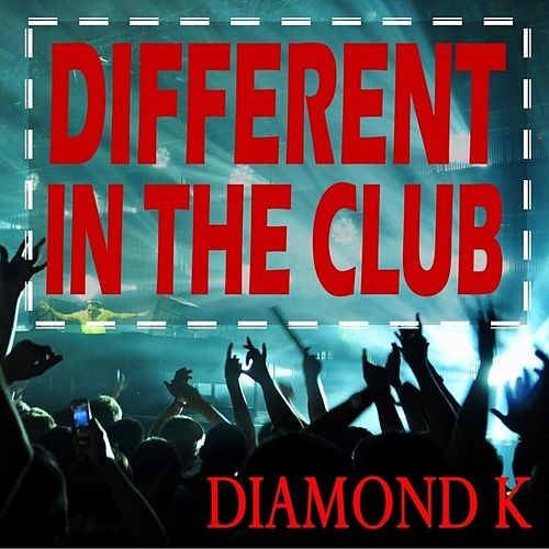 Different in the Club by Diamond K