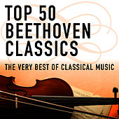 Top 50 Beethoven Classics - The Very Best Of Classical Music by Various Artists