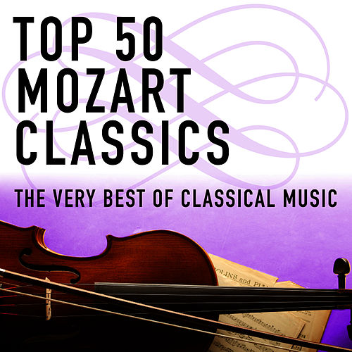 Top 50 Mozart Classics - The Very Best Of Classical Music by Various Artists