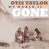My World Is Gone by Otis Taylor