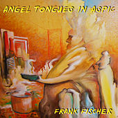 Angel Tongues in Aspic by Frank Fischer