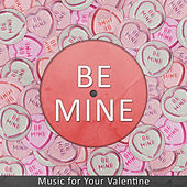 Be Mine - Music for Your Valentine by Various Artists