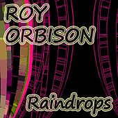 Raindrops by Roy Orbison