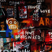 She Paints Words In Red by House of Love