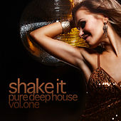 Shake It - Pure Deep House, Vol. 1 by Various Artists