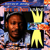 Life Is For Living by Horace Andy