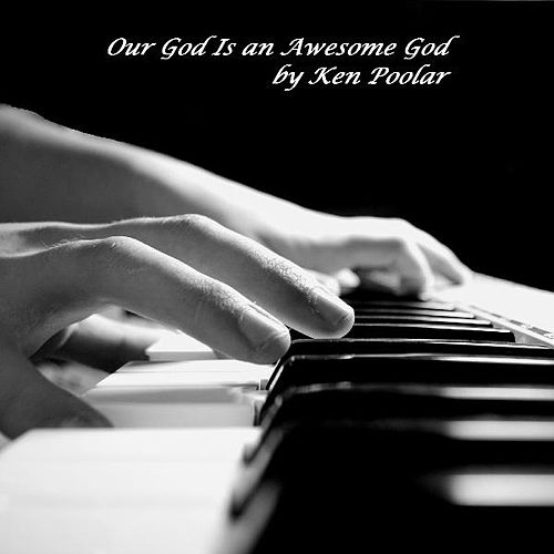 Our God Is an Awesome God - Piano by Ken Poolar