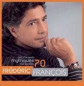 Les Chansons Mythiques Des Années 70 de Frédéric François