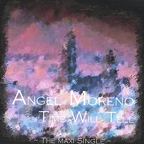Time Will Tell - The Maxi Single by Angel Moreno