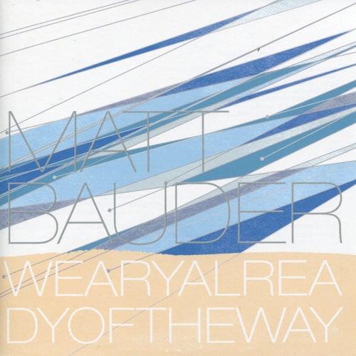 Weary Already of the Way by Matt Bauder
