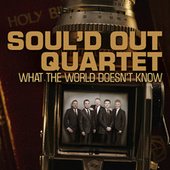 What The World Doesn't Know [Remastered] (Remastered) by Soul'd Out Quartet