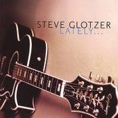 Lately... by Steve Glotzer