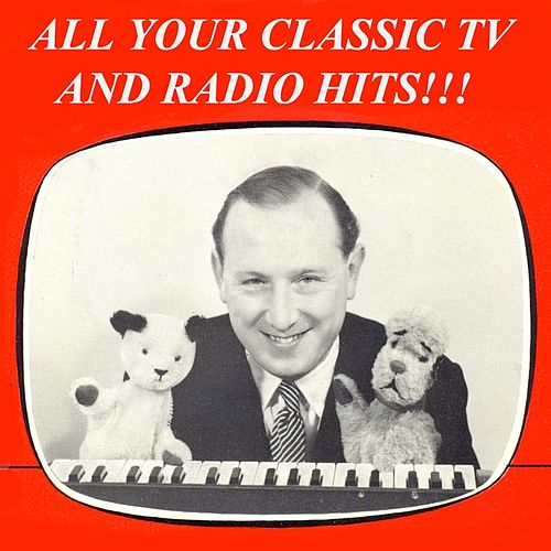 All Your Classic TV and Radio Hits!!! (Remastered) by Various Artists