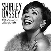 The Greatest Love of All by Shirley Bassey