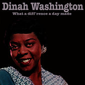 What's a diff'rence a day made de Dinah Washington
