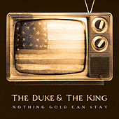 Nothing Gold Can Stay de The Duke & The King