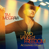 Two Lanes Of Freedom (Accelerated Deluxe) by Tim McGraw
