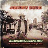 Kashmere Gardens Mud (A Tribute to Houstohn Country Soul) de Johnny Bush