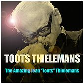 The Amazing Jean Toots Thielemans by Toots Thielemans