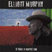 It Takes a Worried Man by Elliott Murphy