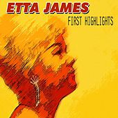 First Highlights (First Highlights I Just Want to Make Love to You) by Etta James