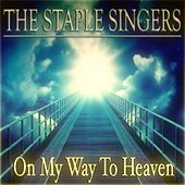 On My Way to Heaven (40 Original Songs Remastered) by The Staple Singers