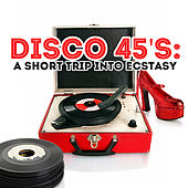Disco 45's: A Short Trip Into Ecstasy di Various Artists