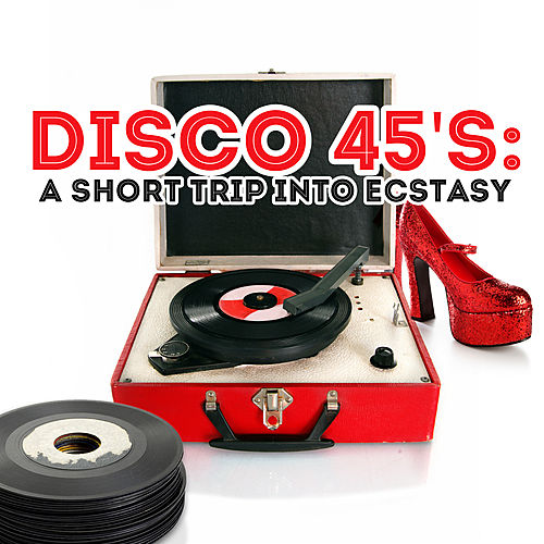 Disco 45's: A Short Trip Into Ecstasy by Various Artists