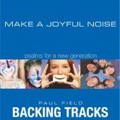Make a Joyful Noise: Psalms for a New Generation (Backing Tracks) by Paul Field