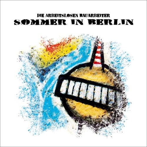 Sommer in Berlin by Die Arbeitslosen Bauarbeiter
