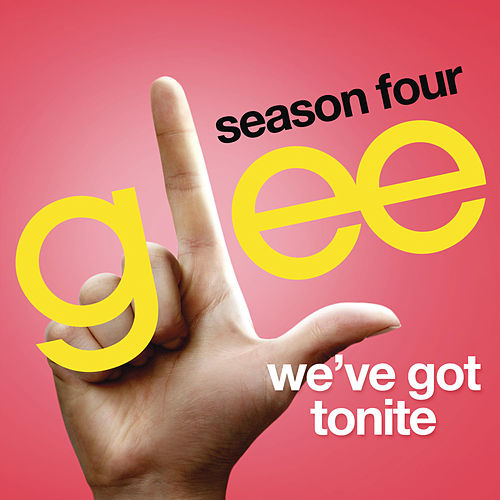 We've Got Tonite (Glee Cast Version) by Glee Cast