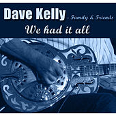 Family & Friends - We Had It All by Dave Kelly