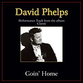 Goin' Home Performance Tracks by David Phelps