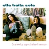 Cuando Los Sapos Bailen Flamenco de Ella Baila Sola