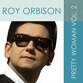 Roy Orbison: Pretty Woman, Vol. 2 by Roy Orbison