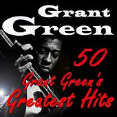 50 Grant Green's Greatest Hits (Original Recordings Digitally Remastered) de Grant Green