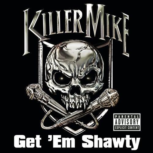 Get 'em Shawty Feat. Three 6 Mafia (explicit Version) by Killer Mike