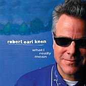 What I Really Mean by Robert Earl Keen