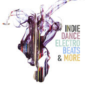 Indie Dance Electro Beats & More by Various Artists