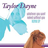 Whatever You Want/Naked Without You (Remix EP) by Taylor Dayne