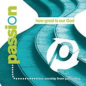 How Great Is Our God by Passion Worship Band