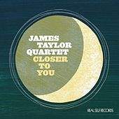 Closer To  You by James Taylor Quartet