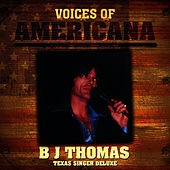 Voices Of Americana: B.J. Thomas - Texas Singer Deluxe von B.J. Thomas