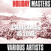 Holiday Masters: Christmas Is Love by Various Artists