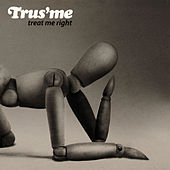 Treat Me Right by Trusme
