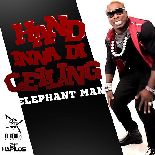 Hand Inna Di Ceiling - Single by Elephant Man