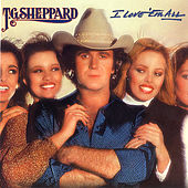 I Love 'Em All by T.G. Sheppard
